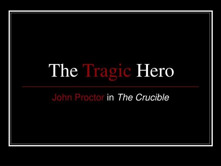 who is the tragic hero of the crucible-1